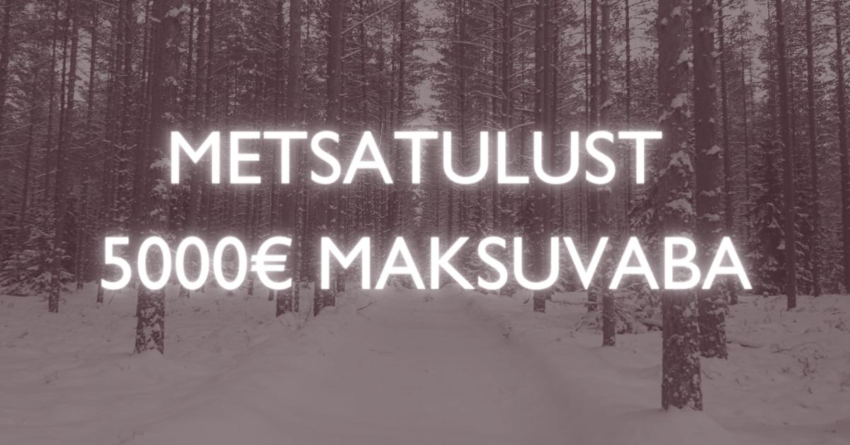 Metsatulu nüüd 5000€ ulatuses maksuvaba